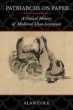 Patriarchs on Paper : A Critical History of Medieval Chan Literature by Alan...