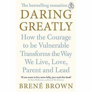 Daring Greatly: How the Courage to Be Vulnerable Transforms the Way We Live, Lo…