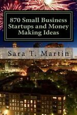 870 Small Business Startups and Money Making Ideas : Including 54 Reasons You...