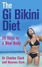 The Gi Bikini Diet: 28 Days to a New Body, Dr Charles Clark & Maureen Clark, Dr