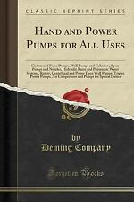 Hand and Power Pumps for All Uses: Cistern and Force Pumps, Well Pumps and Cylin