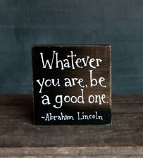 Shelf Sitter Be A Good One Wood Sign Abraham Lincoln Quote Custom Painted 4 inch