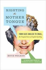 Righting the Mother Tongue : From Olde English to Email, the Tangled Story of...