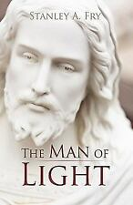 The Man of Light : Where Can I Find the Real Jesus? by Stanley Frye (2010,...