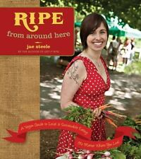 Ripe from Around Here: A Vegan Guide to Local and Sustainable Eating (No Matter