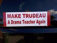MAKE TRUDEAU A DRAMA TEACHER AGAIN