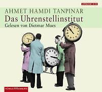 Tanpinar, Ahmet Hamdi - Das Uhrenstellinstitut: 6 CDs