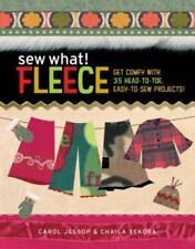 Sew What! Fleece : Get Comfy with 35 Head-to-Toe, Easy-to-Sew Projects! by Carol