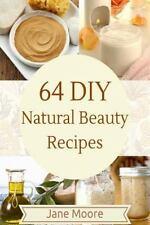64 DIY Natural Beauty Recipes : How to Make Amazing Homemade Skin Care...