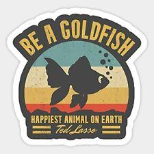 Be A Goldfish Ted Lasso Sticker, Decorative Stickers Waterproof Vinyl Sticker
