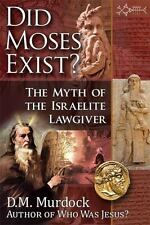 Did Moses Exist? : The Myth of the Israelite Lawgiver by D. M. Murdock and...