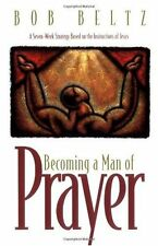 Becoming a Man of Prayer: A Seven-Week Strategy Based on the Instructions of Jes