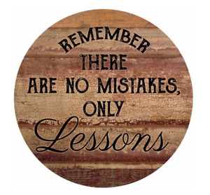 Rememer, There are No Mistakes, Only Lessons Small Round Sign