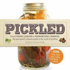 Pickled: From curing lemons to fermenting cabbage, the gourmand's ultimate guide