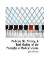 Medicine No Mystery, a Brief Outline of the Principles of Medical Science by.