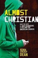 Almost Christian: What the Faith of Our Teenagers is Telling the American Churc