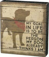"""Goal in Life to be Person My Dog Thinks I Am  Box Sign Primitives Kathy 7"""" x 8"""""""