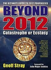 Good, Beyond 2012: Catastrophe or Ecstasy - A Complete Guide to End-of-time Pred