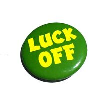 "GREEN ""LUCK OFF"" PIN PINBACK HUMOR FUNNY FOR JACKETS HATS LAPELS SHIRTS"