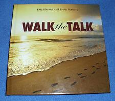 WALK the TALK ~ By: Eric Harvey and Steve Ventura