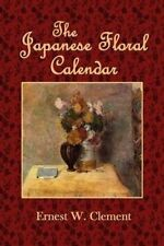 The Japanese Floral Calendar by Clement, Ernest W. -Paperback
