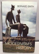 Modernism's History: A Study in Twentieth-Century Art and Ideas by Bernard Smith