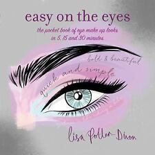 Easy on the Eyes: The pocket book of eye make-up looks in 5, 15 and 30 minutes,
