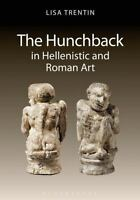 The Hunchback in Hellenistic and Roman Art by Trentin, Lisa