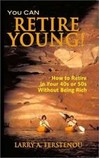 You CAN Retire Young: How to Retire in Your 40s or 50s Without Being Rich
