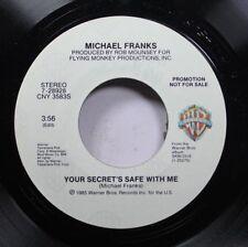 Pop Promo Nm! 45 Michael Franks - Your Secret'S Safe With Me / Your Secret'S Saf