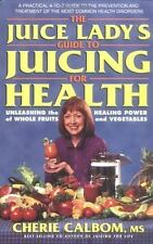The Juice Lady's Guide to Juicing for Health: Unleashing the Healing Power of