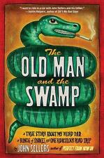 The Old Man and the Swamp: A True Story About My Weird Dad, a Bunch of Snakes, a