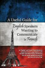 A Useful Guide for English Speakers Wanting to Communicate in French (Paperback