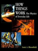 How Things Work : The Physics of Everyday Life Paperback Louis A. Bloomfield