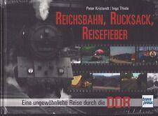 Reichsbahn, Rucksack, Reisefieber - Eine ungewöhnliche Reise durch die DDR