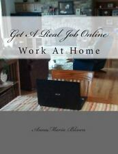 Get a Real Job Online by Anna Maria Bliven (2013, Paperback)