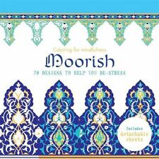 Coloring for Mindfulness: Moorish : 70 Designs to Help You De-Stress by...