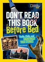 Don't Read This Book Before Bed: Thrills, Chills, and Hauntingly True Stories  G