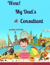 Wow! My Dad's A Consultant: For Girls (Terebinth Early Learners Series) (Volume