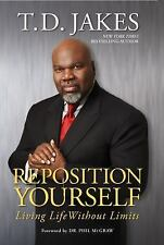 Reposition Yourself : Living Life Without Limits by T. D. Jakes (2007, Hardcove…