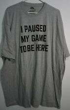 NEW - I Paused My Game To Be Here - Men's 3XL T-Shirt NEW