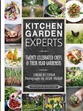 Kitchen Garden Experts: Twenty Celebrated Chefs and Their Head Gardeners by...