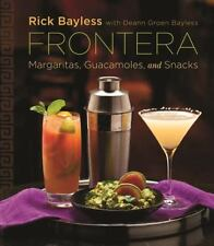 Frontera : Margaritas, Guacamoles, and Snacks by Rick Bayless and Deann Groen...