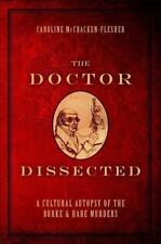 The Doctor Dissected : A Cultural Autopsy of the Burke and Hare Murders by...