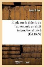 Etude Sur la Theorie de l'Autonomie en Droit International Prive by Olive-L...