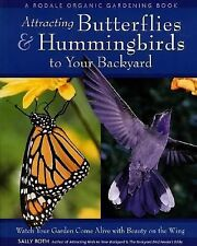 ATTRACTING BUTTERFLIES & HUMMINGBIRDS TO YOUR BACKYARD by Sally Roth (2002)
