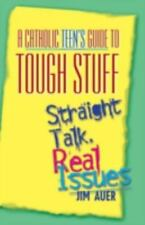 A Catholic Teen's Guide to Tough Stuff : Straight Talk, Real Issues Art of...