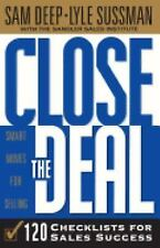Close the Deal : Smart Moves for Selling - 120 Checklists to Help You Close the…