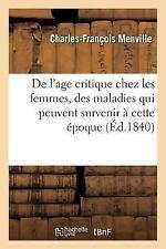 De l'Age Critique Chez les Femmes, des Maladies Qui Peuvent Survenir a Cette...