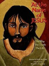 At the Name of Jesus: The Way, the Truth, the Life by Michael O'Neill-Mcgrath